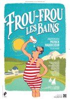 Comédie Music-Hall : Frou-Frou les Bains