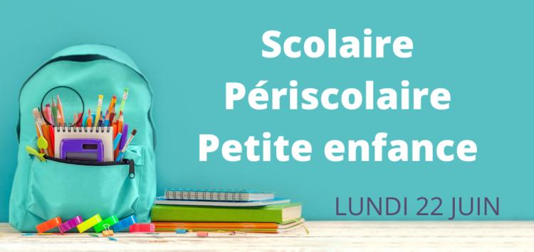 Lundi 22 juin : scolaire, périscolaire, petite enfance